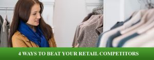 4 ways to beat your retail competitors
